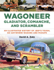 Wagoneer, Gladiator, Comanche, and Scrambler: An Illustrated History of Jeep's Tough, Go-Anywhere Wagons and Pickups Cover Image