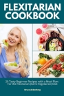 Flexitarian Cookbook: 20 Tasty Beginner Recipes with a Meal Plan: For the Flexitarian (Semi-Vegetarian) Diet Cover Image