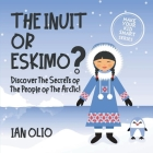 The Inuit or Eskimo? Discover the Secrets of The People of The Arctic! MAKE YOUR KID SMART SERIES.: Book For Kids Ages 3-6 Cover Image