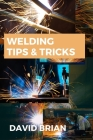 Welding Tips & Tricks: All you need to know about Welding Machines, Welding Helmets, Welding Goggles Cover Image