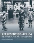 Representing Africa in American Art Museums: A Century of Collecting and Display Cover Image