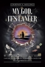 My God, It's Cancer: My epic journey with a late-stage terminal cancer, sustained by outrageous faith for healing through grace Cover Image