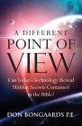 A Different Point of View: Can Today's Technology Reveal Hidden Secrets Contained in the Bible? Cover Image