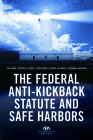 The Federal Anti-Kickback Statute and Safe Harbors: A Practical Guide Cover Image