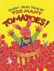 Sweet Pea's Tale of Too Many Tomatoes! (Sweet Pea Tales #1) Cover Image