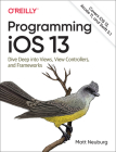 Programming IOS 13: Dive Deep Into Views, View Controllers, and Frameworks Cover Image