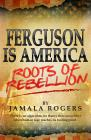 Ferguson is America: Roots of Rebellion Cover Image