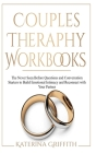 Couples Therapy Workbooks: The Never Seen Before Questions and Conversation Starters to Build Emotional Intimacy and Reconnect with Your Partner Cover Image