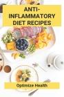 Anti-Inflammatory Diet Recipes: Optimize Health: Low Carb Anti Inflammatory Diet Recipes Cover Image