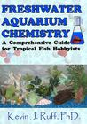 Freshwater Aquarium Chemistry: A Comprehensive Guide for Tropical Fish Hobbyists Cover Image