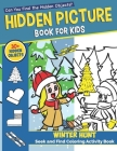 Hidden Picture Book For Kids: Winter Hunt Seek And Find Coloring Activity Book: Hours Of Entertainment Toddlers Will Love - Can You Spy All The Trea Cover Image
