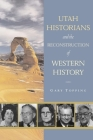 Utah Historians and the Reconstruction of Western History Cover Image