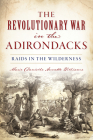 Revolutionary War in the Adirondacks: Raids in the Wilderness Cover Image