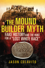 The Mound Builder Myth: Fake History and the Hunt for a Lost White Race Cover Image