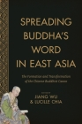 Spreading Buddha's Word in East Asia: The Formation and Transformation of the Chinese Buddhist Canon Cover Image
