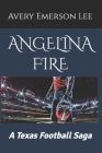 Angelina Fire: A Texas Football Saga Cover Image