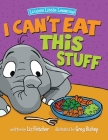 I Can't Eat This Stuff: How to Get Your Toddler to Eat Their Vegetables Cover Image