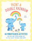 Paint a Double Rainbow: 40 Mindfulness Activities for Kids and Their Grown-Ups to Feel Calm, Focused, and Happy Cover Image