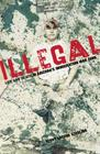 Illegal: Life and Death in Arizona's Immigration War Zone Cover Image