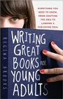 Writing Great Books for Young Adults: Everything You Need to Know, from Crafting the Idea to Landing a Publishing Deal Cover Image
