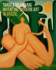 Tarsila do Amaral: Inventing Modern Art in Brazil Cover Image