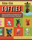 Palm-Size Softies: Patterns and Ideas for 44 Stuffed Pets and Dolls That Fit in the Palm of Your Hand Cover Image