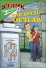 The Astro Outlaw (Ballpark Mysteries (Pb) #4) Cover Image