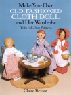 Make Your Own Old-Fashioned Cloth Doll and Her Wardrobe: With Full-Size Patterns Cover Image