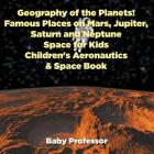 Geography of the Planets! Famous Places on Mars, Jupiter, Saturn and Neptune, Space for Kids - Children's Aeronautics & Space Book Cover Image