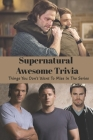 Supernatural Awesome Trivia: Things You Don't Want To Miss In The Series: Supernatural Quiz Book Cover Image