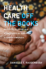 Health Care Off the Books: Poverty, Illness, and Strategies for Survival in Urban America Cover Image