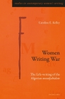 Women Writing War; The Life-writing of the Algerian moudjahidate (Studies in Contemporary Women's Writing #9) Cover Image