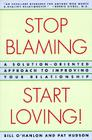 Stop Blaming, Start Loving!: A Solution-Oriented Approach to Improving Your Relationship Cover Image