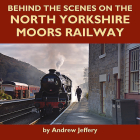 Behind the Scenes on the North Yorkshire Moors Railway Cover Image