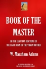 Book of the Master: (or the Egyptian Doctrine of the Light Born of the Virgin Mother) Cover Image