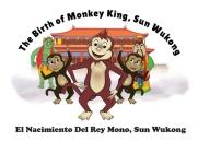 The Birth of Monkey King, Sun Wu Kong / El Nacimiento Del Rey Mono, Sun Wukong Cover Image