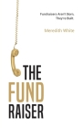The Fundraiser: Fundraisers Aren't Born, They're Built Cover Image