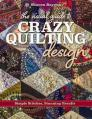 The Visual Guide to Crazy Quilting Design: Simple Stitches, Stunning Results Cover Image