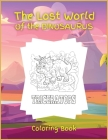 The Lost World of the DINOSAURUS: Coloring book, Activity Book for Children, 25 Dinosaurus Coloring Designs, Ages 2-4, 4-8. Easy, large picture for co Cover Image