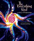 The Everything Seed: A Story of Beginnings Cover Image