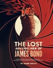 The Lost Adventures of James Bond: Timothy Dalton's Third and Fourth Bond Films, James Bond Jr., and Other Unmade or Forgotten 007 Projects Cover Image