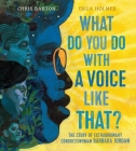 What Do You Do with a Voice Like That?: The Story of Extraordinary Congresswoman Barbara Jordan Cover Image