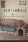 They Never Come Back: A Story of Undocumented Workers from Mexico Cover Image