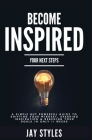 Become Inspired: Your Next Steps: A Simple but Powerful Guide to Shifting Your Mindset, Sparking Inspiration, and Reaching your Goals i Cover Image