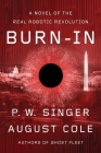 Burn-In: A Novel of the Real Robotic Revolution Cover Image