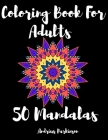 Coloring Book For Adults 50 Mandalas: Mandala Coloring Book For Adults 50 Amazing Mandala for you Relaxing and Stress Relieving Secial Desing for ever Cover Image