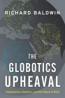 The Globotics Upheaval: Globalization, Robotics, and the Future of Work Cover Image