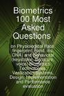 Biometrics 100 Most Asked Questions on Physiological (Face, Fingerprint, Hand, Iris, DNA) and Behavioral (Keystroke, Signature, Voice) Biometrics Tech Cover Image