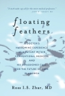 Floating Feathers: A Doctor's Harrowing Experience as a Patient Within Conventional Medicine --- and an Impassioned Call for the Future o Cover Image