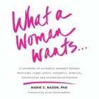 What a Woman Wants...: A Gathering of Authentic Women's Desires - Profound, Funny, Erotic, Powerful, Spiritual, Provocative And Sovereign Sis Cover Image